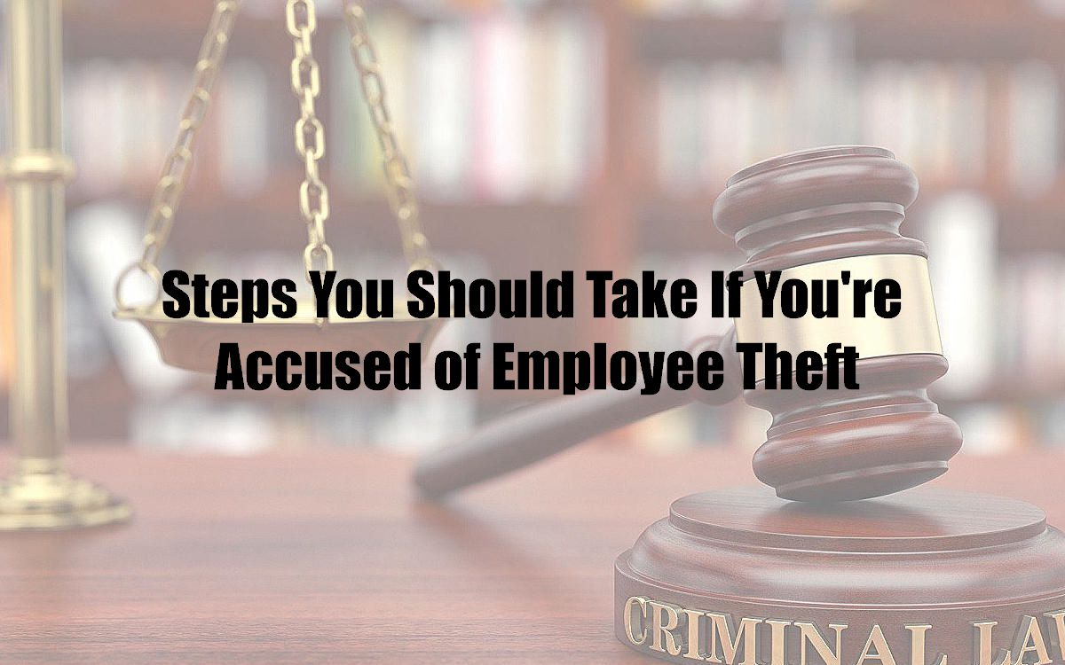 Steps You Should Take If You're Accused of Employee Theft